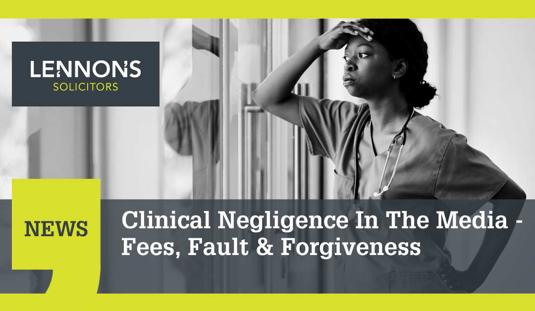 Clinical Negligence In The Media – Fees, Fault & Forgiveness